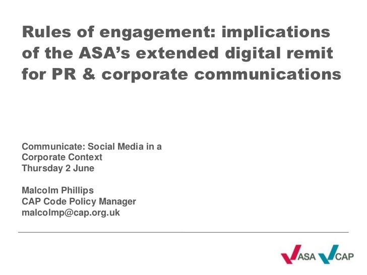 Rules of engagement: implications of the ASA's extended digital remit for PR & corporate communications<br />Communicate: ...