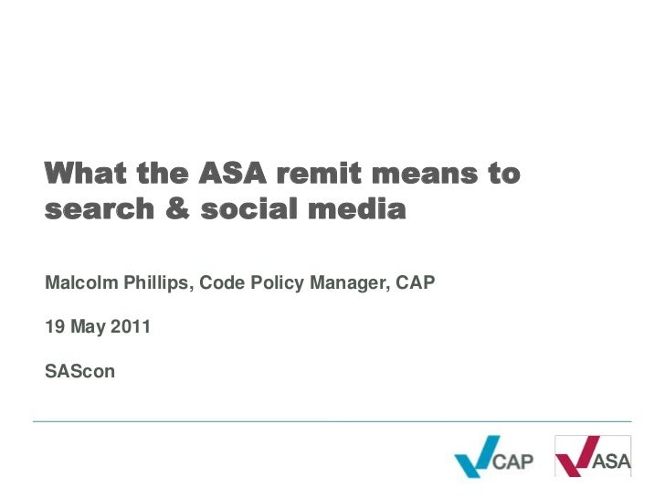 What the ASA remit means to search & social mediaMalcolm Phillips, Code Policy Manager, CAP19 May 2011SAScon<br />