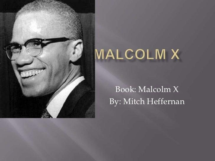 Malcolm X<br />Book: Malcolm X <br />By: Mitch Heffernan<br />