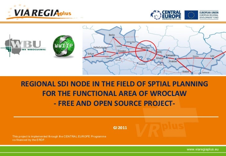 REGIONAL SDI NODE IN THE FIELD OF SPTIAL PLANNING          FOR THE FUNCTIONAL AREA OF WROCLAW             - FREE AND OPEN ...