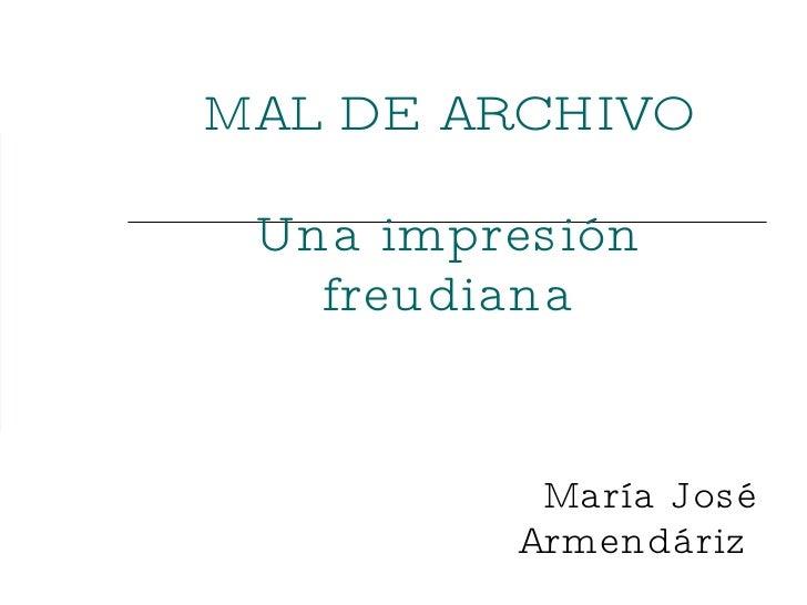 MAL DE ARCHIVO Una impresión freudiana María José Armendáriz