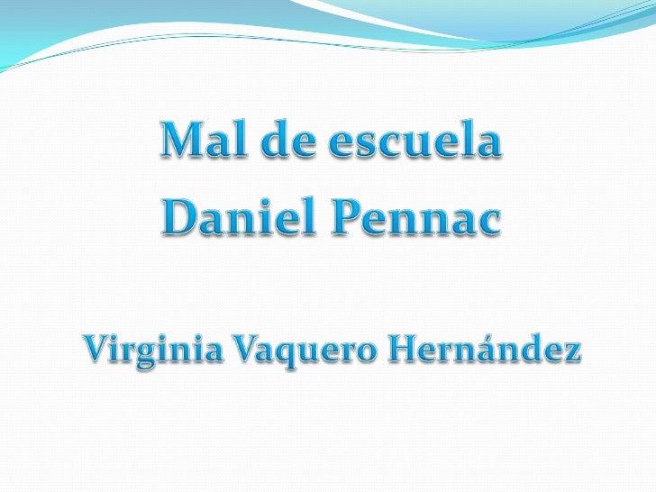 Mal de escuela<br />Daniel Pennac<br />Virginia Vaquero Hernández<br />