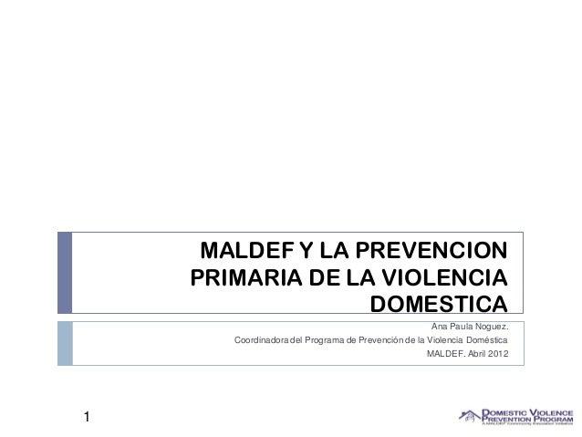 MALDEF Y LA PREVENCION    PRIMARIA DE LA VIOLENCIA                  DOMESTICA                                             ...