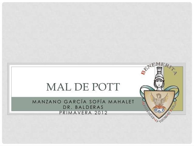 MAL DE POTTMANZANO GARCÍA SOFÍA MAHALET        DR. BALDERAS      PRIMAVERA 2012