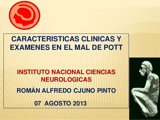CARACTERISTICAS CLINICAS Y EXAMENES EN EL MAL DE POTT INSTITUTO NACIONAL CIENCIAS NEUROLOGICAS ROMÁN ALFREDO CJUNO PINTO 0...