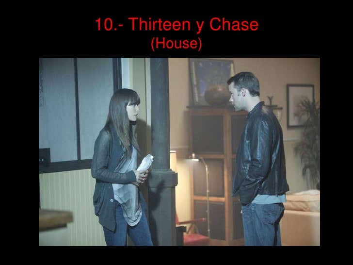 10.- Thirteen y Chase (House)<br />