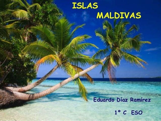 ISLAS MALDIVAS Eduardo Díaz Ramírez 1º C ESO