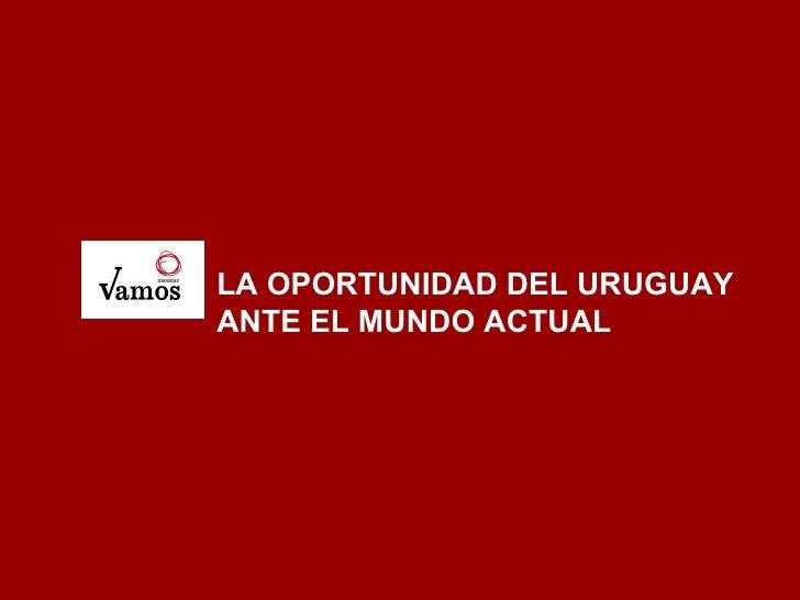 LA OPORTUNIDAD DEL URUGUAY ANTE EL MUNDO ACTUAL