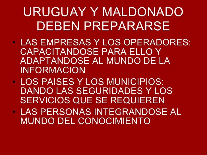 URUGUAY Y MALDONADO DEBEN PREPARARSE <ul><li>LAS EMPRESAS Y LOS OPERADORES: CAPACITANDOSE PARA ELLO Y ADAPTANDOSE AL MUNDO...