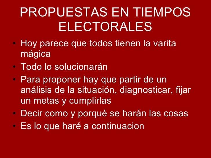 PROPUESTAS EN TIEMPOS   ELECTORALES <ul><li>Hoy parece que todos tienen la varita mágica </li></ul><ul><li>Todo lo solucio...