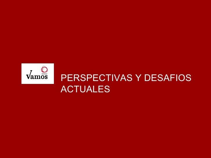 PERSPECTIVAS Y DESAFIOS ACTUALES