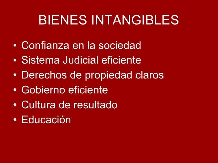 BIENES INTANGIBLES <ul><li>Confianza en la sociedad </li></ul><ul><li>Sistema Judicial eficiente </li></ul><ul><li>Derecho...