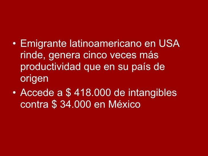 <ul><li>Emigrante latinoamericano en USA rinde, genera cinco veces más productividad que en su país de origen </li></ul><u...