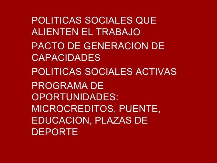 POLITICAS SOCIALES QUE ALIENTEN EL TRABAJO PACTO DE GENERACION DE CAPACIDADES POLITICAS SOCIALES ACTIVAS PROGRAMA DE OPORT...