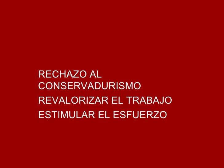 RECHAZO AL CONSERVADURISMO REVALORIZAR EL TRABAJO ESTIMULAR EL ESFUERZO