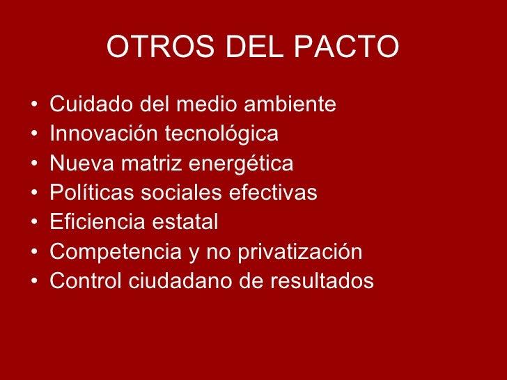 OTROS DEL PACTO <ul><li>Cuidado del medio ambiente </li></ul><ul><li>Innovación tecnológica </li></ul><ul><li>Nueva matriz...