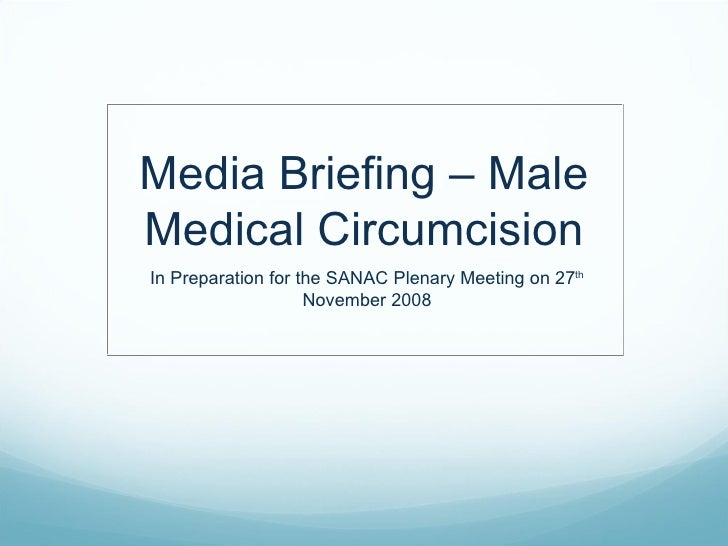 Media Briefing – Male Medical Circumcision In Preparation for the SANAC Plenary Meeting on 27 th  November 2008