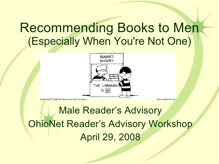 Recommending Books to Men  (Especially When You're Not One) Male Reader's Advisory OhioNet Reader's Advisory Workshop Apri...