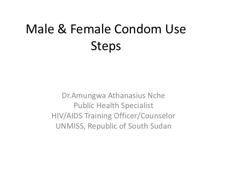 Male & Female Condom Use          Steps      Dr.Amungwa Athanasius Nche         Public Health Specialist   HIV/AIDS Traini...
