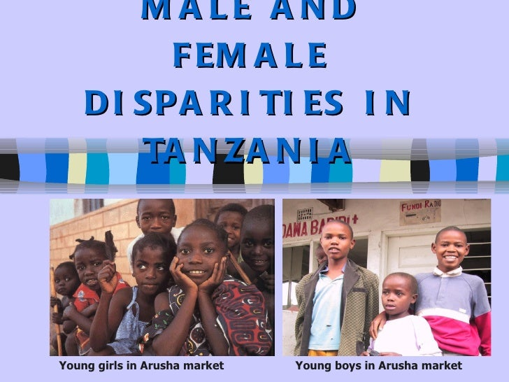 MALE AND FEMALE DISPARITIES IN TANZANIA Young girls in Arusha market Young boys in Arusha market