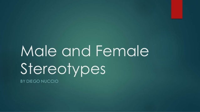 female and male stereotypes Throughout history, people who are born as men are granted access to power, position and resources (masculinities̶.