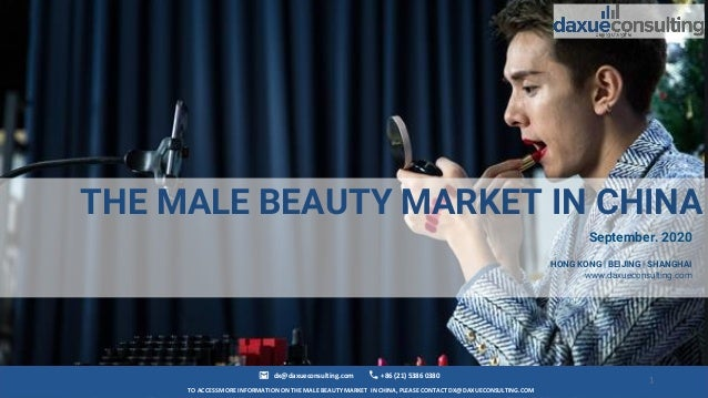 TO ACCESS MORE INFORMATION ON THE MALE BEAUTY MARKET IN CHINA, PLEASE CONTACT DX@DAXUECONSULTING.COM dx@daxueconsulting.co...