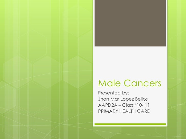 Male CancersPresented by:Jhon Mar Lopez BellosAAPD2A – Class '10-'11PRIMARY HEALTH CARE
