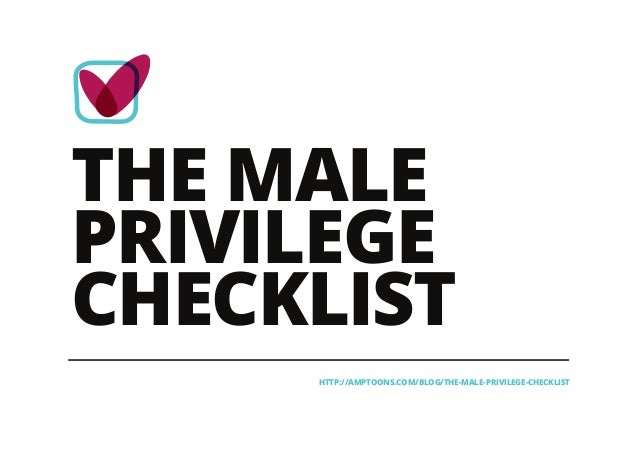 THE MALE PRIVILEGE CHECKLIST HTTP://AMPTOONS.COM/BLOG/THE-MALE-PRIVILEGE-CHECKLIST