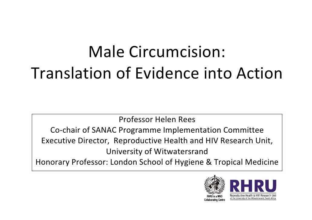 Male Circumcision: Translation of Evidence into Action                        Professor Helen Rees    Co-chair of SANAC Pr...