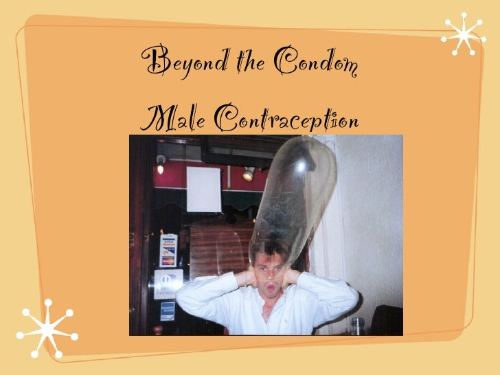 Beyond the Condom Male Contraception