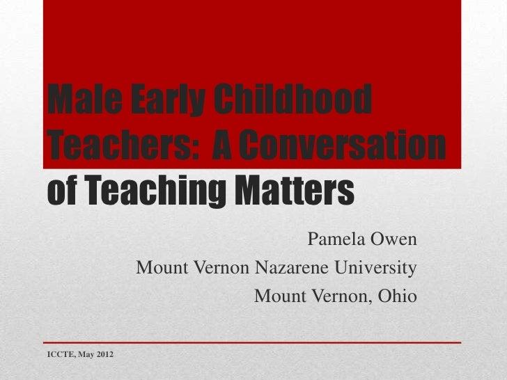 Male Early ChildhoodTeachers: A Conversationof Teaching Matters                                     Pamela Owen           ...
