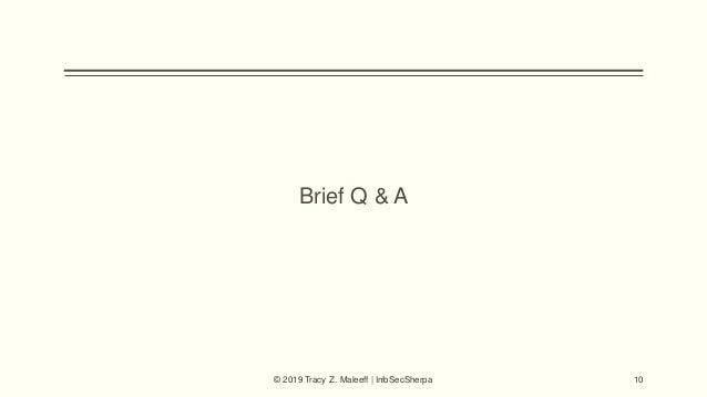 Brief Q & A © 2019 Tracy Z. Maleeff | InfoSecSherpa 10