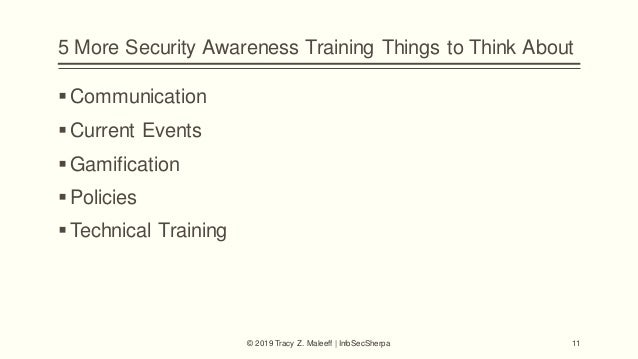 5 More Security Awareness Training Things to Think About Communication Current Events Gamification Policies Technical...