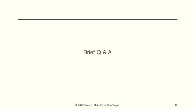 Brief Q & A © 2019 Tracy Z. Maleeff | InfoSecSherpa 12