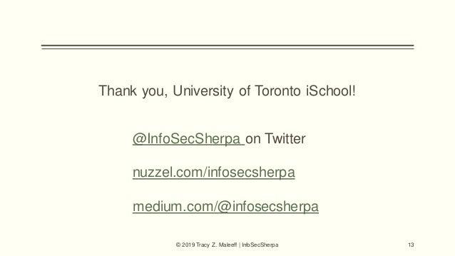 Thank you, University of Toronto iSchool! © 2019 Tracy Z. Maleeff | InfoSecSherpa 13 @InfoSecSherpa on Twitter nuzzel.com/...