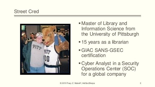 Street Cred Master of Library and Information Science from the University of Pittsburgh 15 years as a librarian GIAC SA...