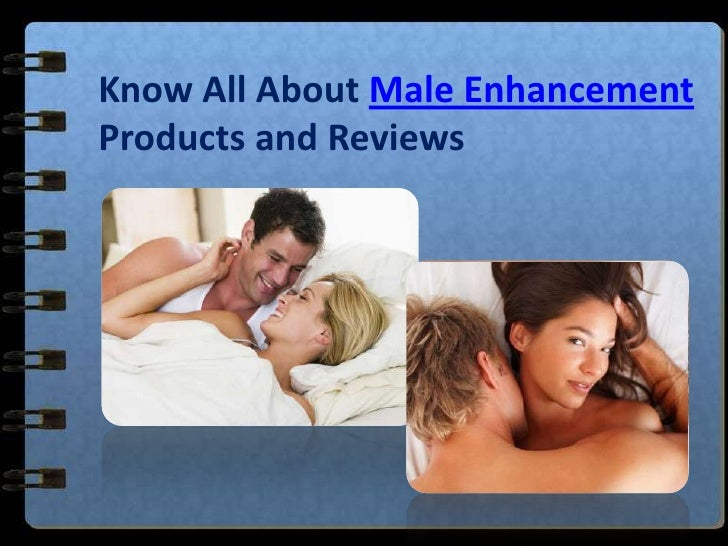 Know All About Male Enhancement Products and Reviews<br />
