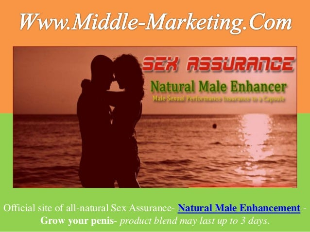 Official site of all-natural Sex Assurance- Natural Male Enhancement - Grow your penis- product blend may last up to 3 day...