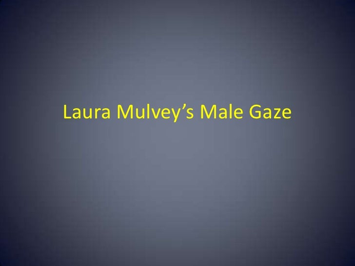 Laura Mulvey's Male Gaze