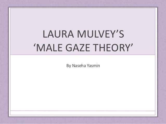 LAURA MULVEY'S 'MALE GAZE THEORY' By Naseha Yasmin