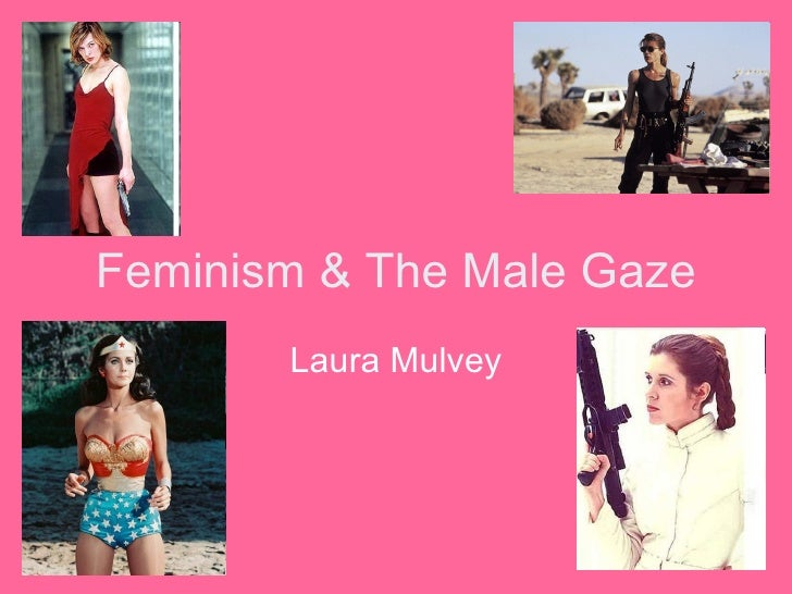 Feminism & The Male Gaze Laura Mulvey