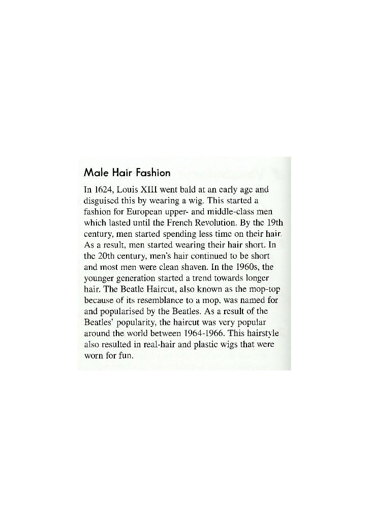 M a l e Hair FashionIn 1624, Louis XIII went bald at an early age anddisguised this by wearing a wig. This started afashio...
