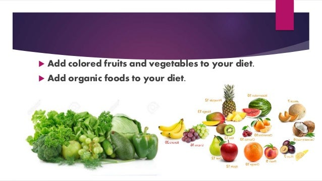  Add colored fruits and vegetables to your diet.  Add organic foods to your diet.
