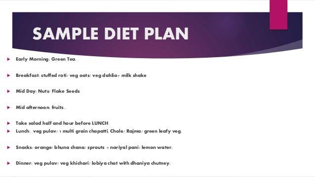 SAMPLE DIET PLAN  Early Morning: Green Tea.  Breakfast: stuffed roti/ veg oats/ veg dahlia+ milk shake  Mid Day: Nuts/ ...