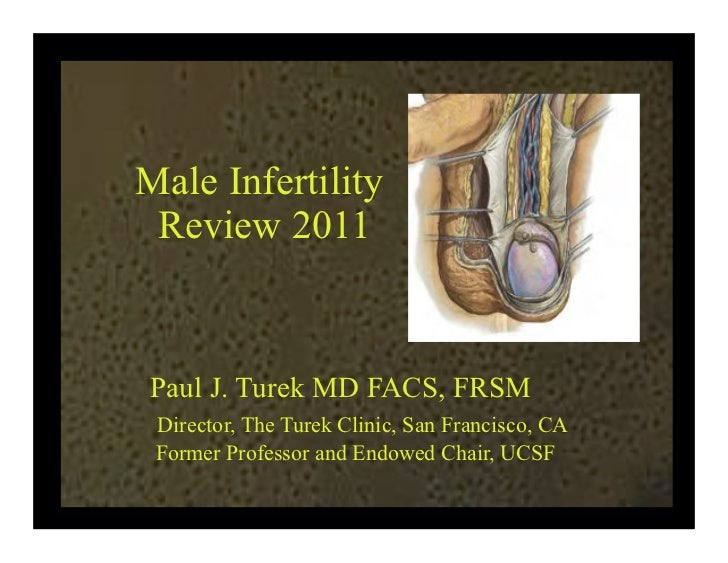 Male Infertility Review 2011Paul J. Turek MD FACS, FRSM Director, The Turek Clinic, San Francisco, CA Former Professor and...