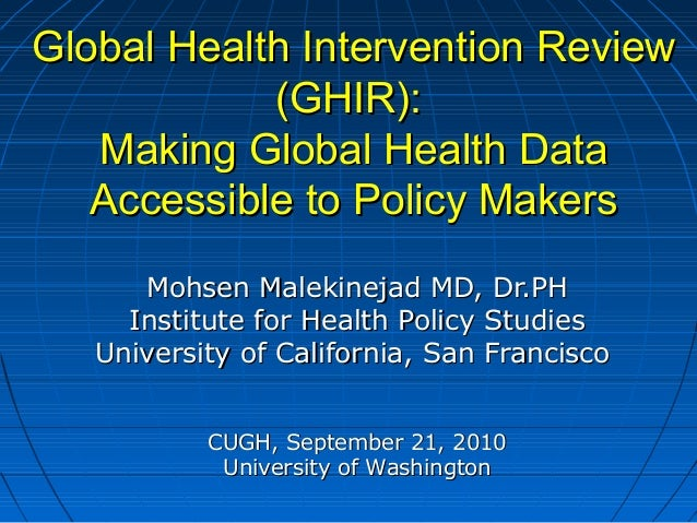 Global Health Intervention ReviewGlobal Health Intervention Review (GHIR):(GHIR): Making Global Health DataMaking Global H...