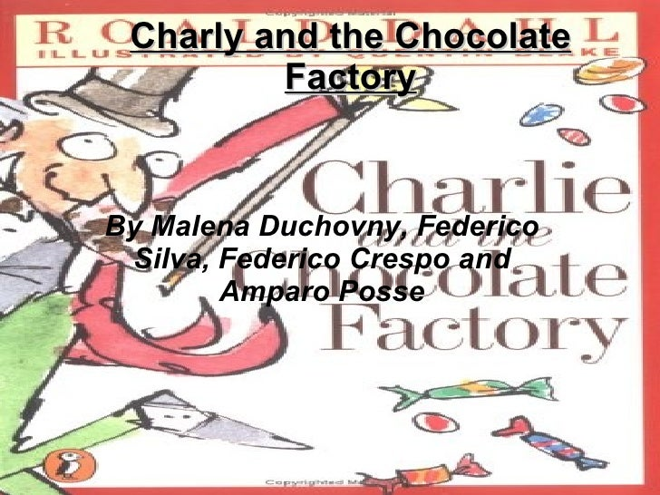 Charly and the Chocolate          Factory   By Malena Duchovny, Federico  Silva, Federico Crespo and         Amparo Posse