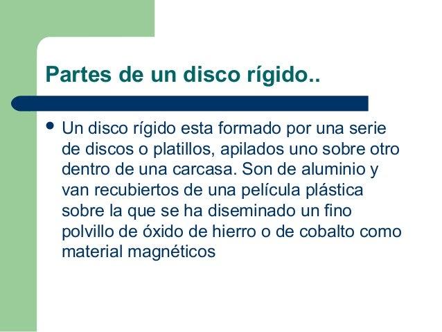 Partes de un disco rígido..  Un disco rígido esta formado por una serie de discos o platillos, apilados uno sobre otro de...