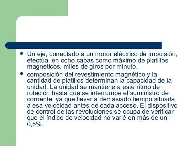  Un eje, conectado a un motor eléctrico de impulsión, efectúa, en ocho capas como máximo de platillos magnéticos, miles d...