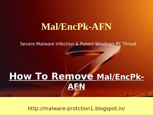 Mal/EncPk-AFN Severe Malware Infection & Potent Windows PC ThreatHow To Remove Mal/EncPk-                     AFN    http:...